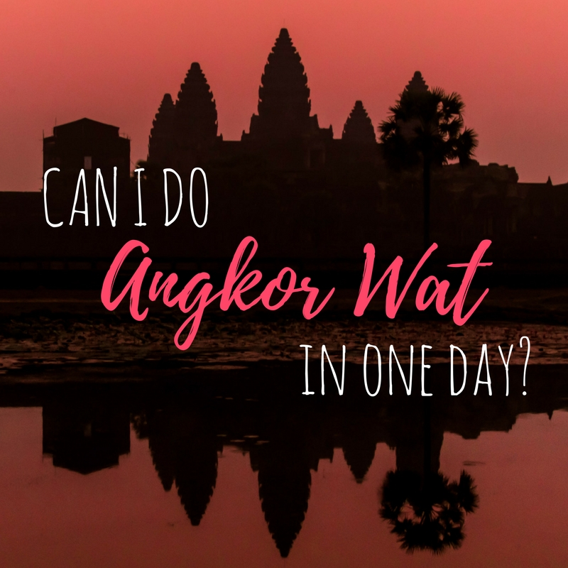Can I do Angkor Wat in One Day?